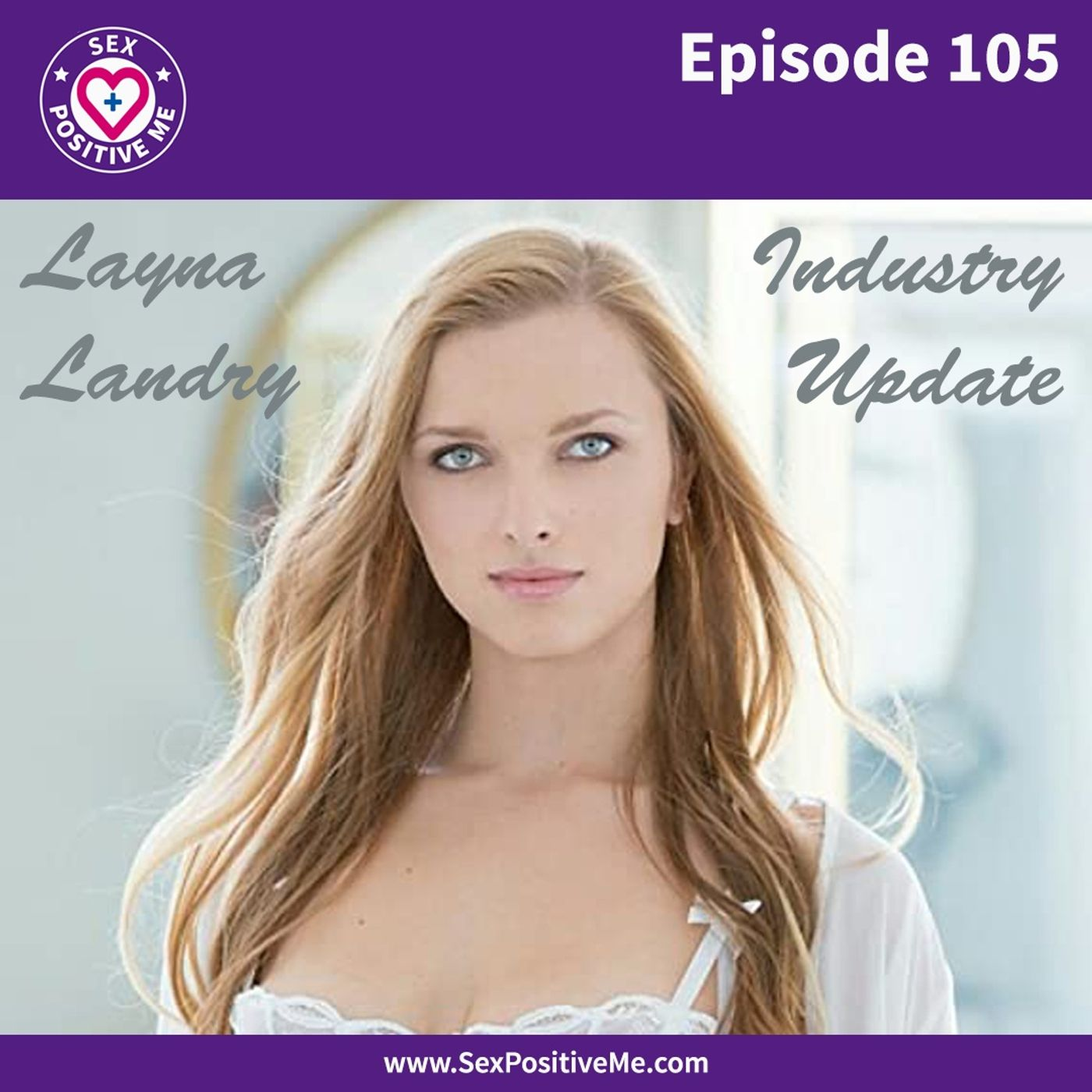 Sex Positive Me - E105: Industry Update with Layna Landry