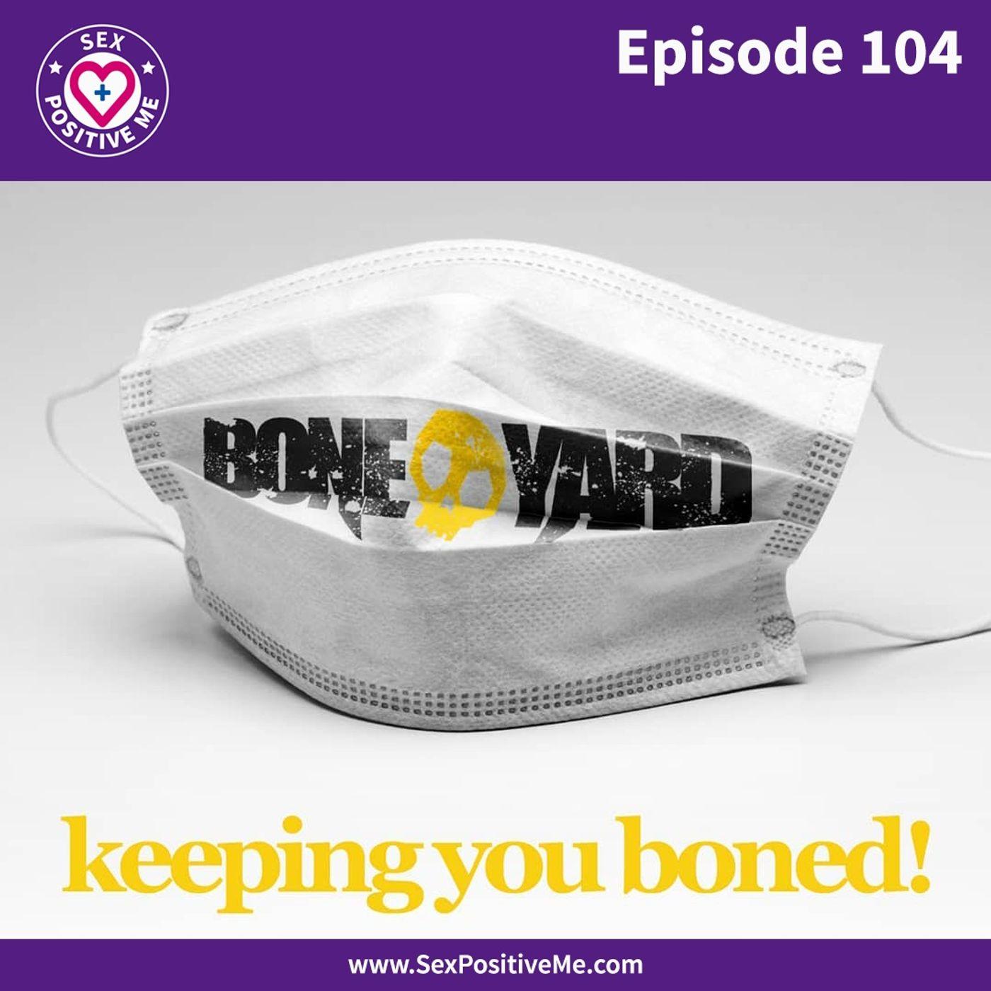 Sex Positive Me - E104: BoneYard Chat