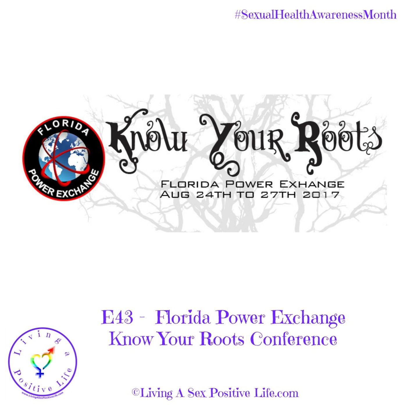 Sex Positive Me - E43 - Florida Power Exchange Know Your Roots Conference