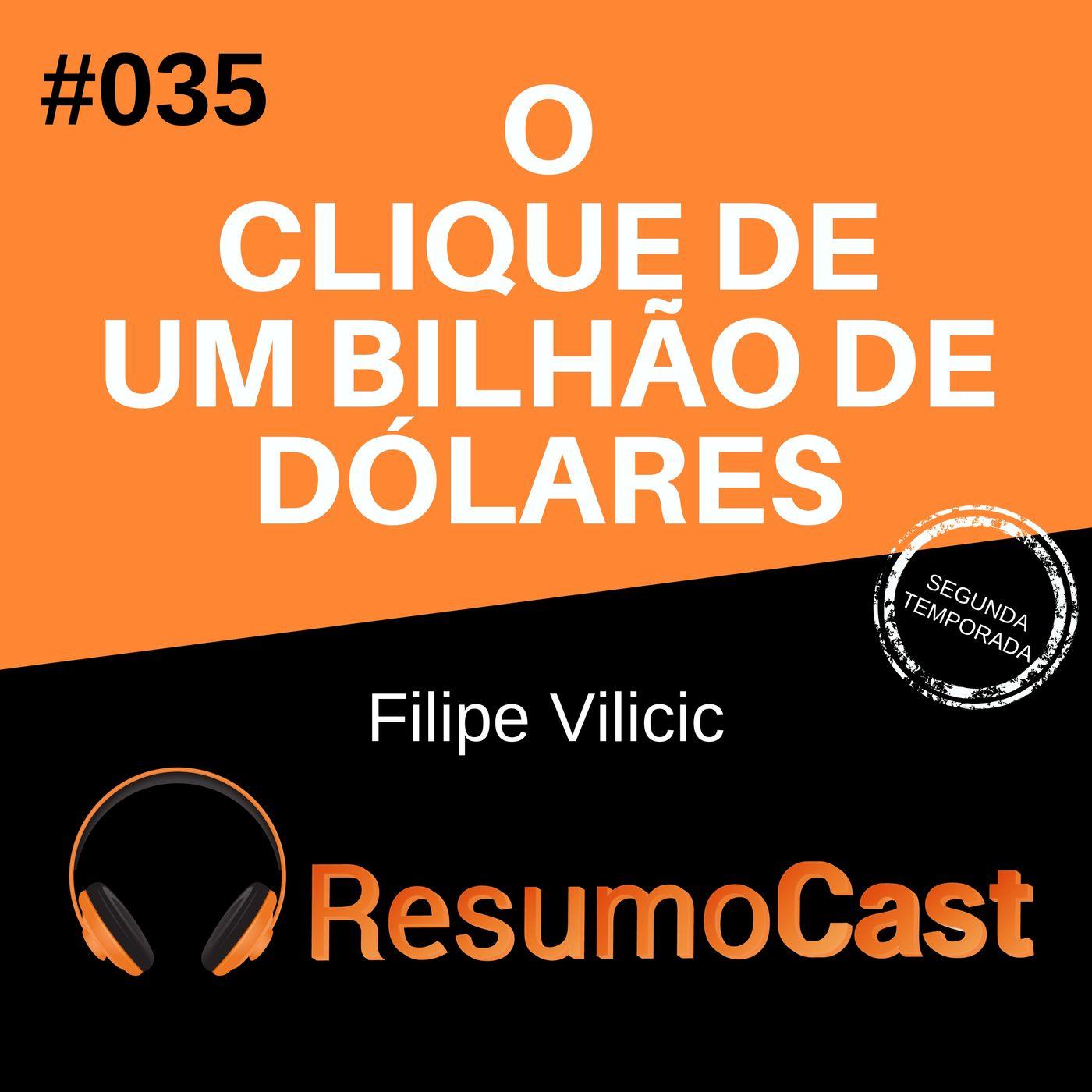 T2#035 O clique de 1 bilhão de dólares | Filipe Vilicic