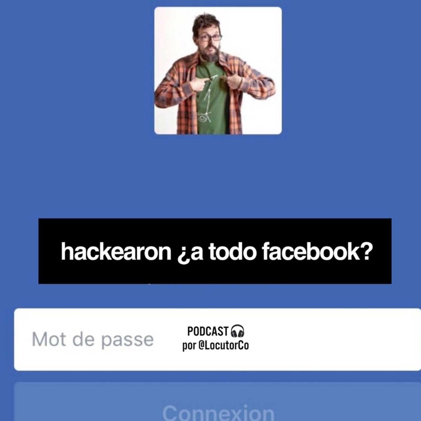Hackearon ¿A todo Facebook?