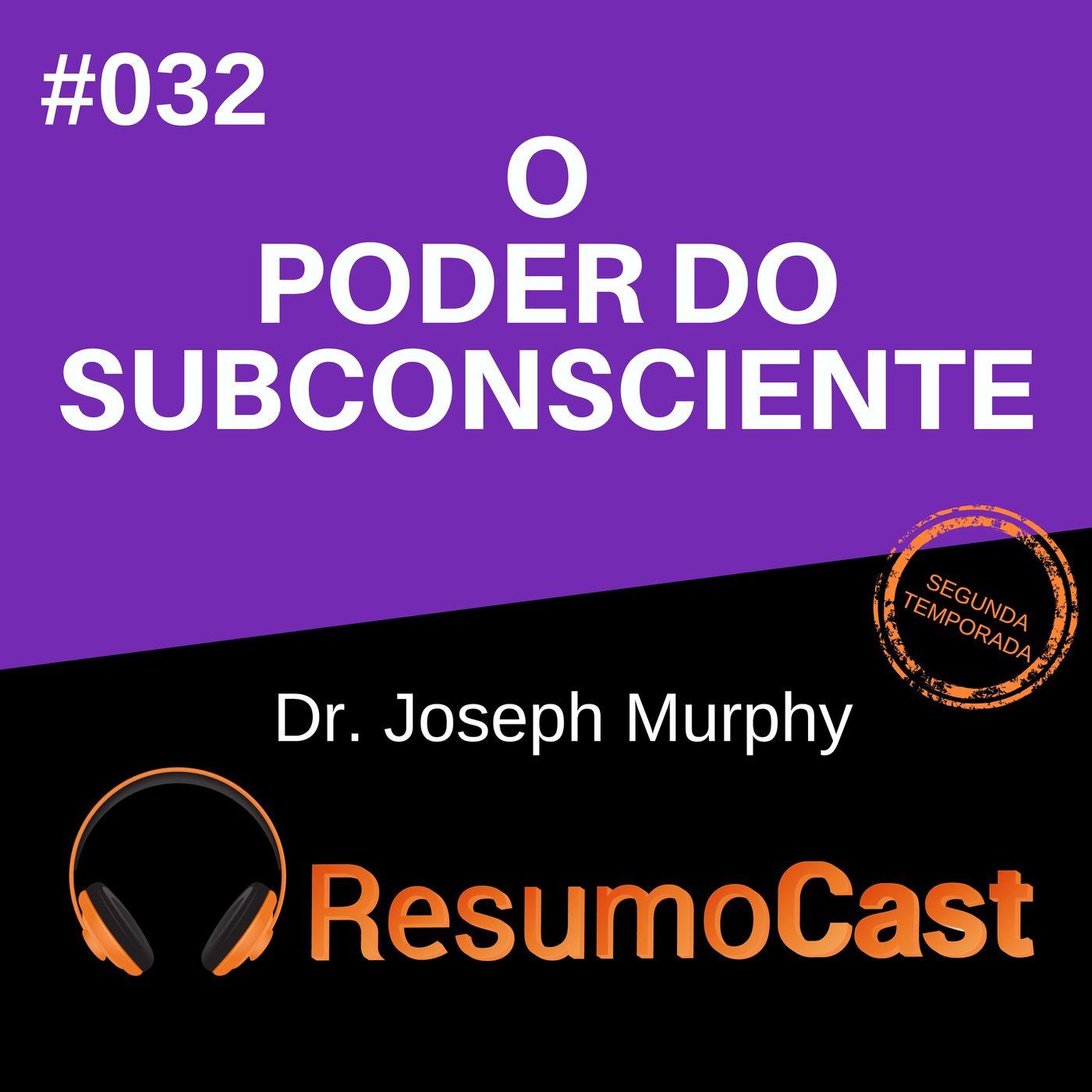 T2#032 O poder do subconsciente | Joseph Murphy