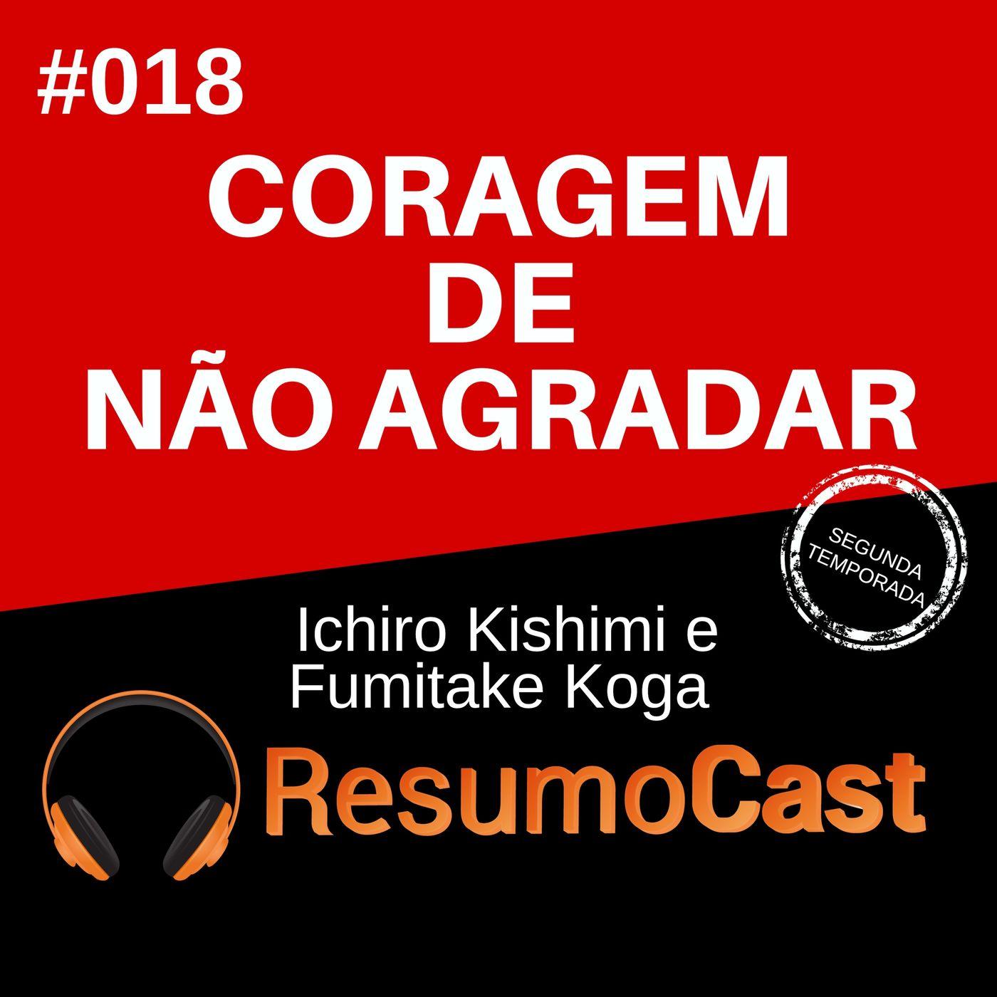 T2#018 A coragem de não agradar | Ichiro Kishimi e Fumitake Koga
