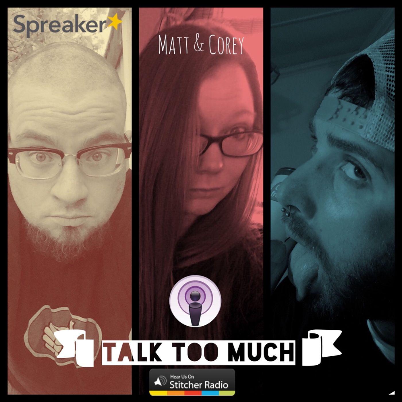 Matt & Corey Talk Too Much
