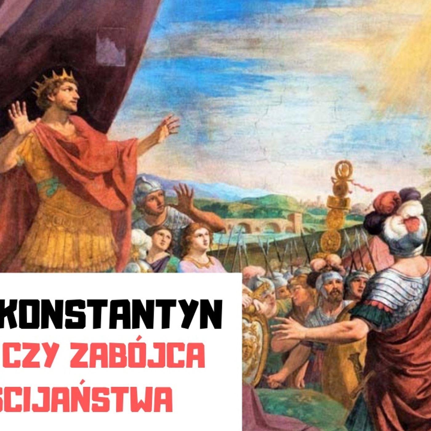 KK 05 Cesarz Konstantyn wybawca czy zabójca chrześcijaństwa (podcast)