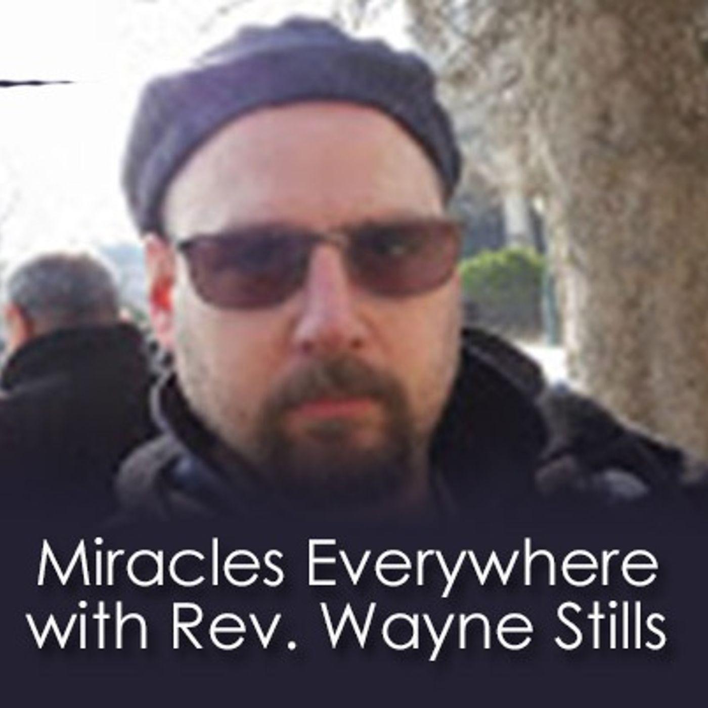 Miracles Everywhere w/Rev. Wayne Stills