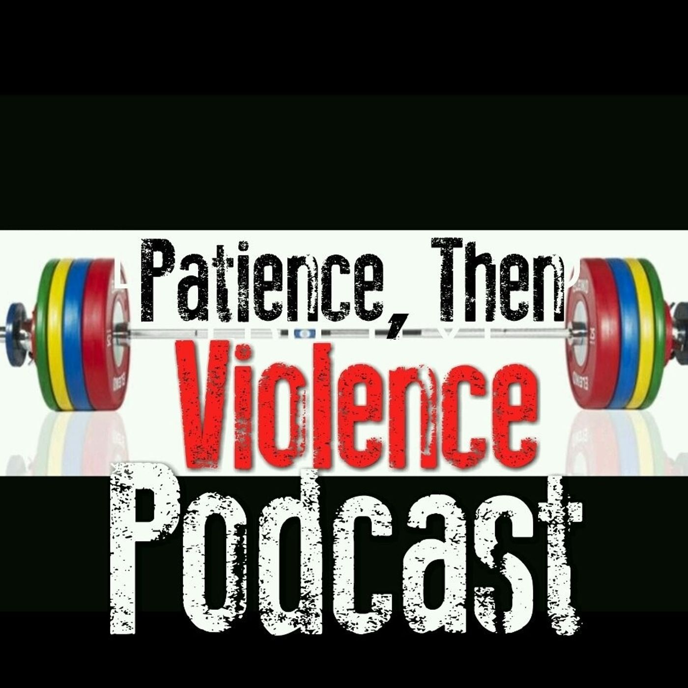 Patience then Violence Podcast