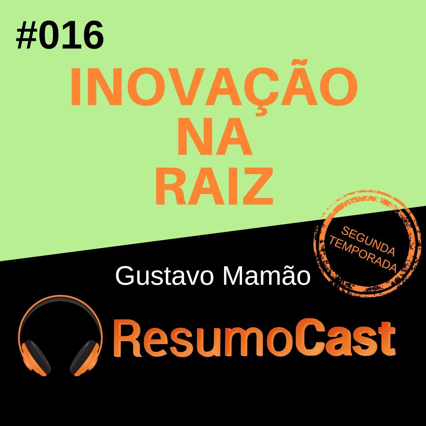 T2#016 Inovação na Raíz   Gustavo Mamão