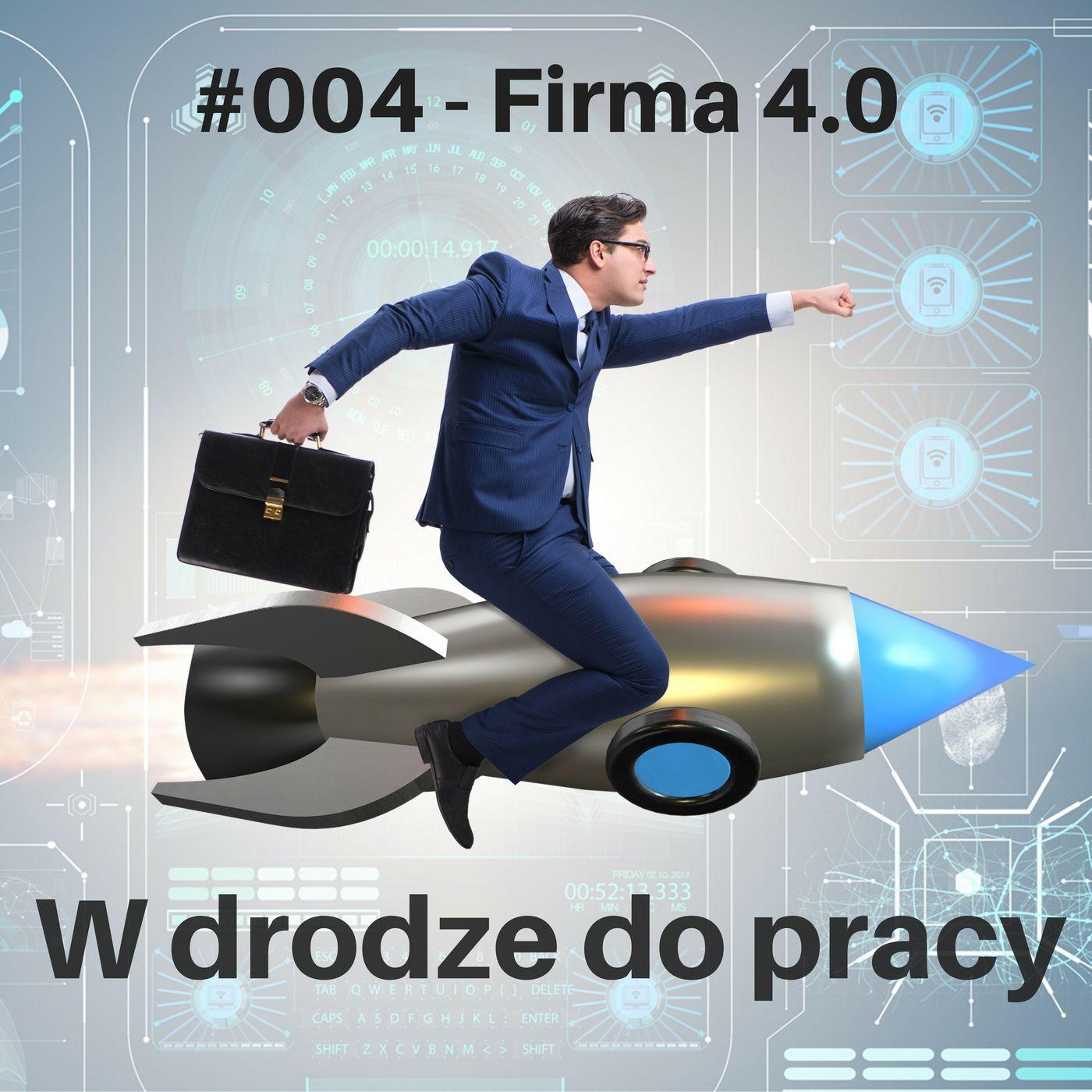 #004 - firma 4.0 - jak stworzyć nowoczesną firmę
