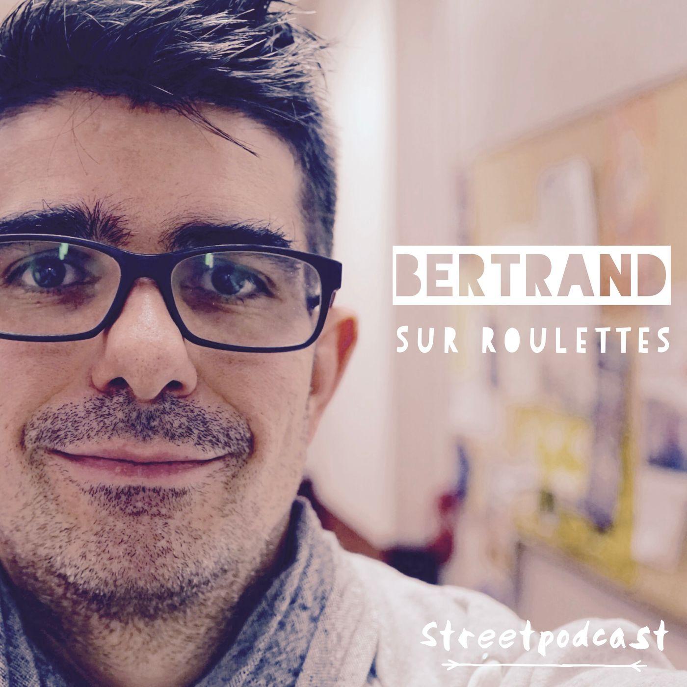 Bertrand sur roulettes streetcast