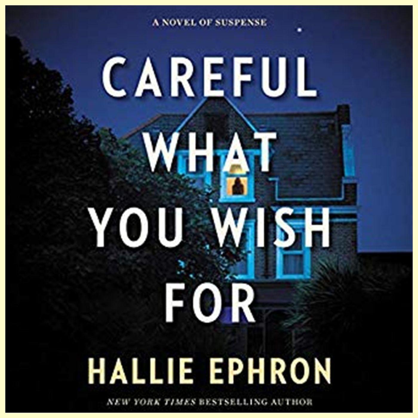 HALLIE EPHRON - Careful What You Wish For