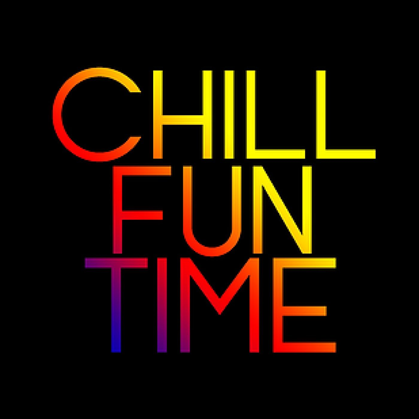 Chill Fun Time