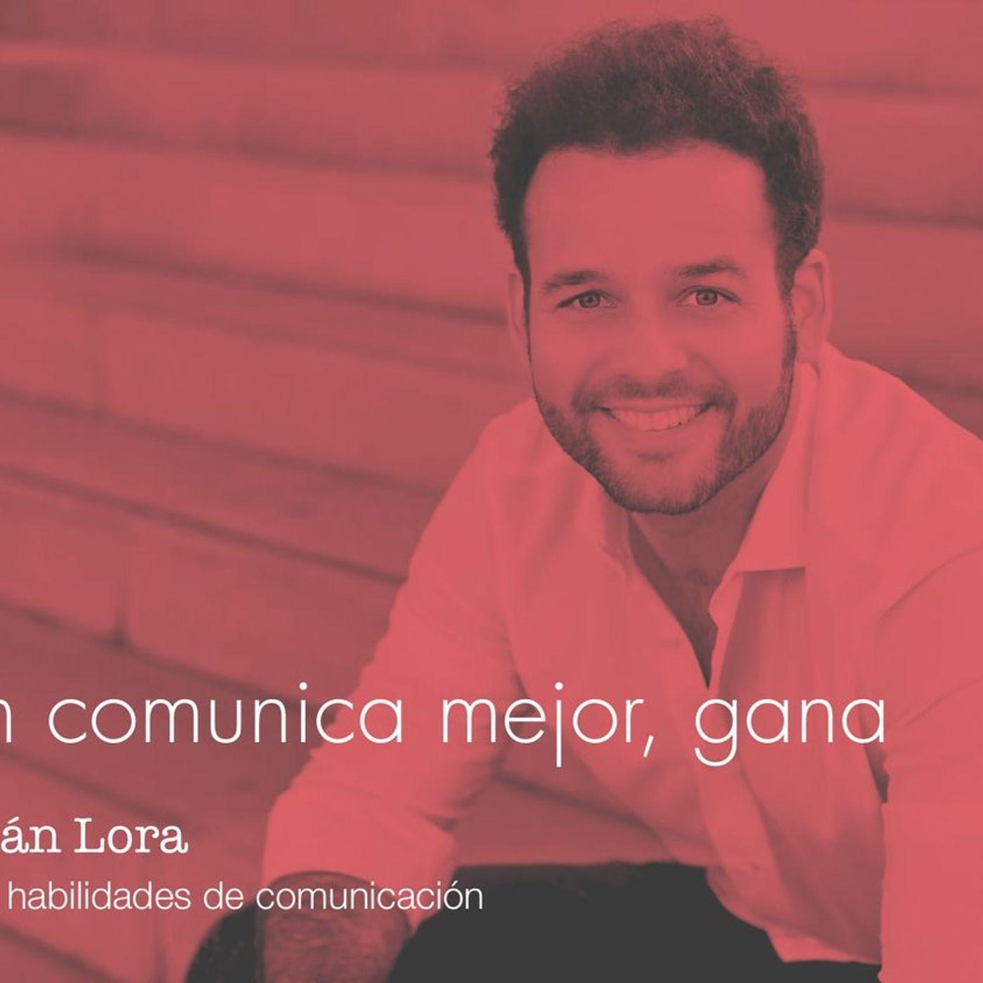 Desata tu talento de comunicación eficaz. Sebastián Lora