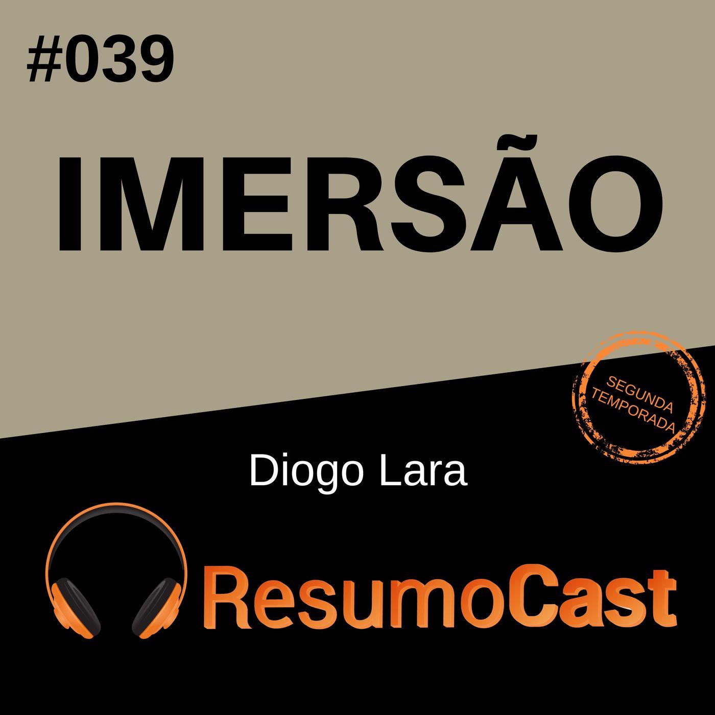T2#039 Imersão | Diogo Lara