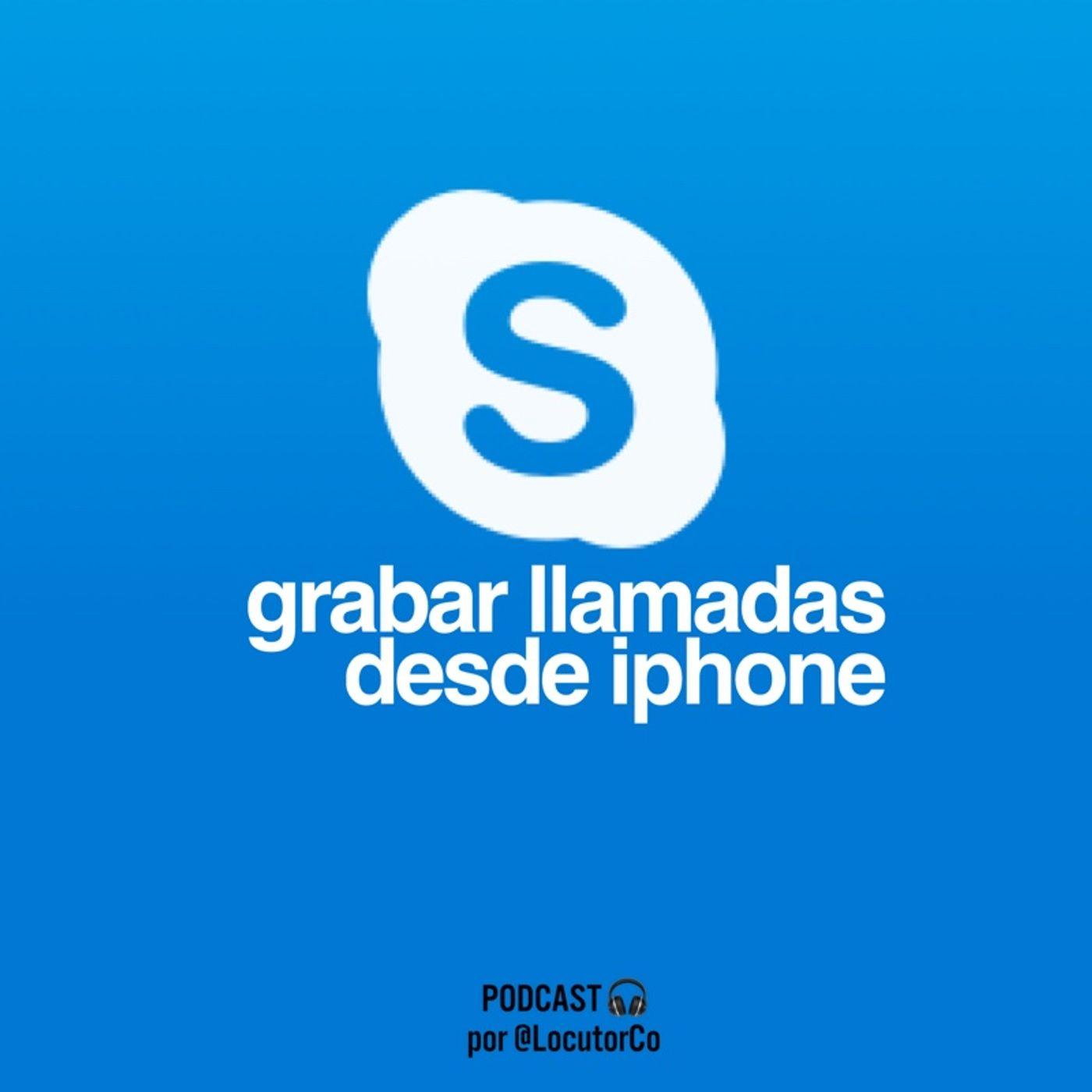 Grabar llamadas en iPhone con Skype