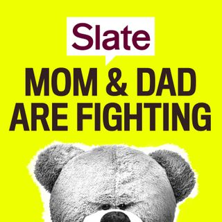 Slate's Mom and Dad Are Fighting