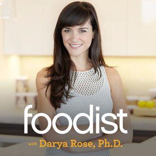 Foodist with Darya Rose, Ph.D