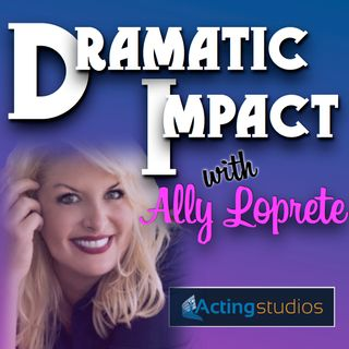 Dramatic Impact with Ally Loprete