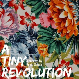 A Tiny Revolution with Kevin Garcia