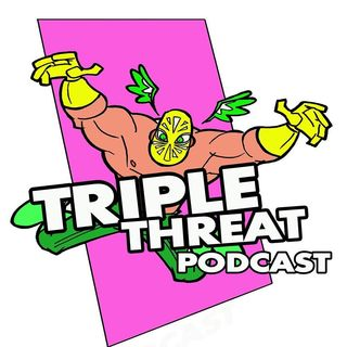 Triple Threat | Wrestling Podcast