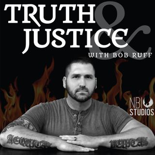 Truth & Justice with Bob Ruff
