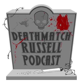 """""""Death Match Russell PodCast"""""""