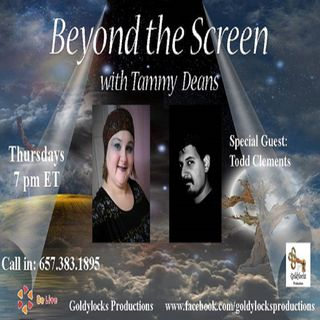 Beyond the Screen Show ~ Special Guest: Todd Clements ~ 21Sept2017