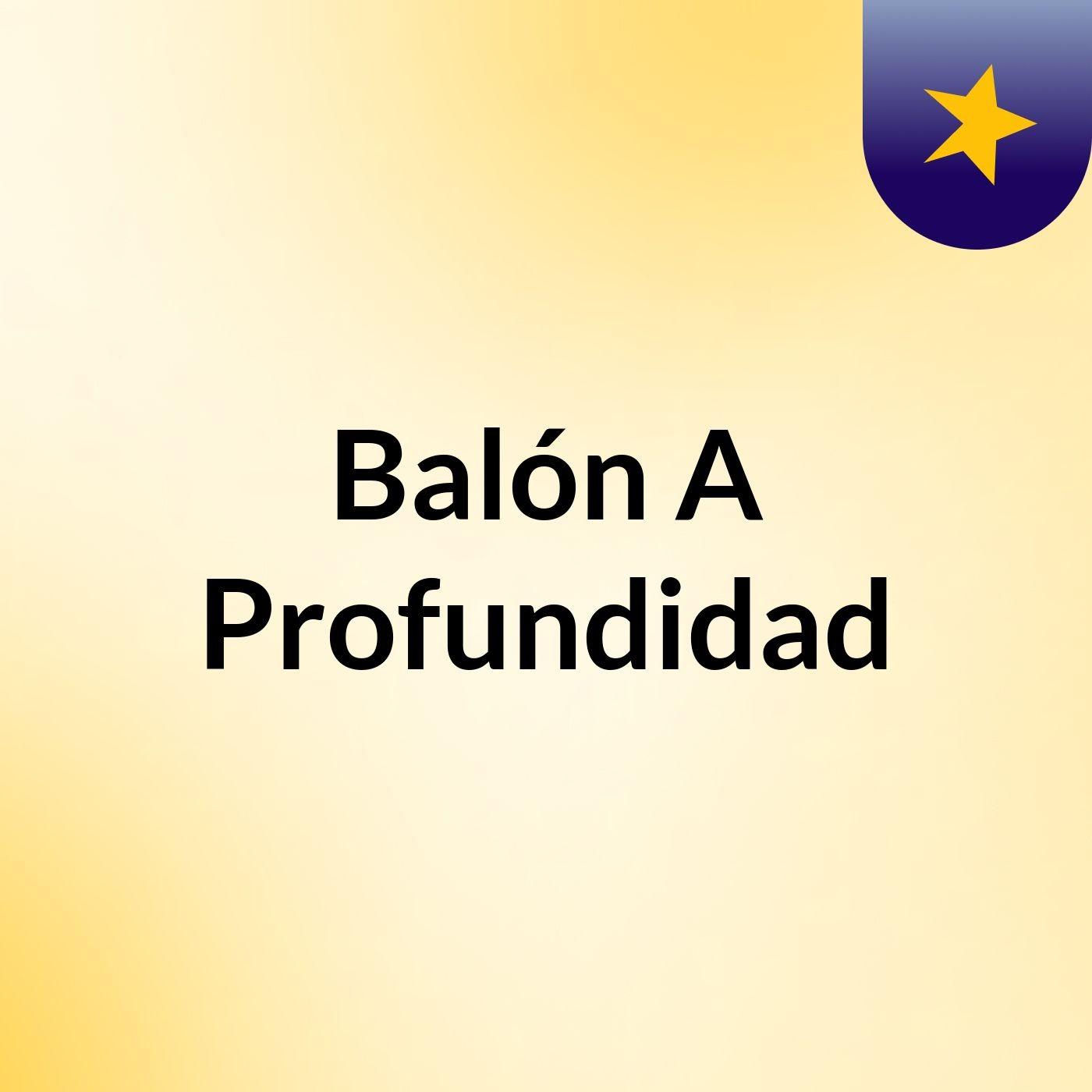 Episodio 5 - Balón A Profundidad Jornada 4 (Parte 2)