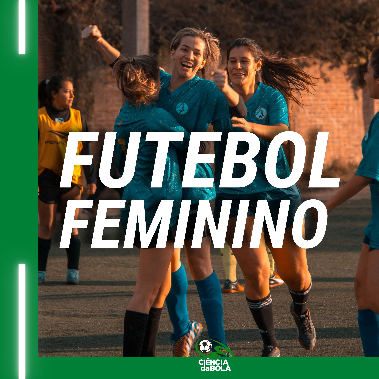 Ep.55: Inserção e Prática de Mulheres no Futebol | Flaviane Maia, Bruna de Fáveri e Treinadora Ronélia