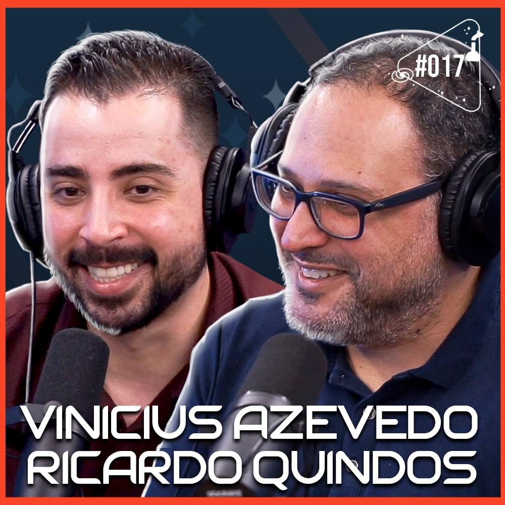 VINICIUS AZEVEDO E RICARDO QUINDOS - Ciência Sem Fim #17