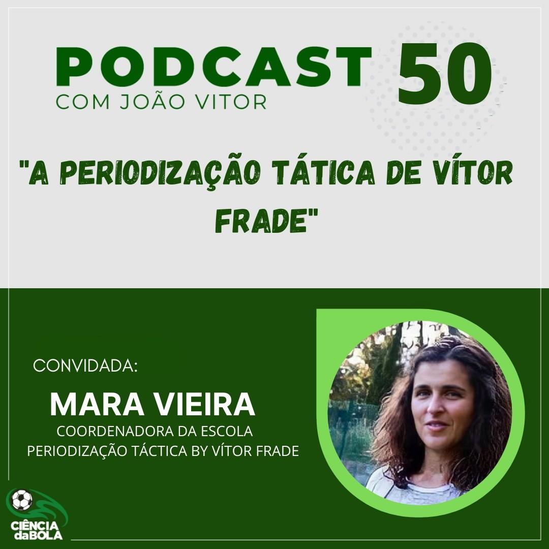 Ep.50: A periodização tática by Vítor Frade | Mara Vieira
