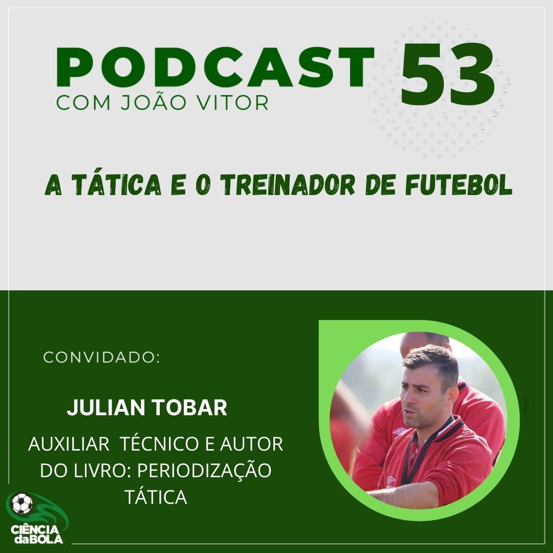 Ep.53: Julian Tobar | A tática e o treinador de futebol