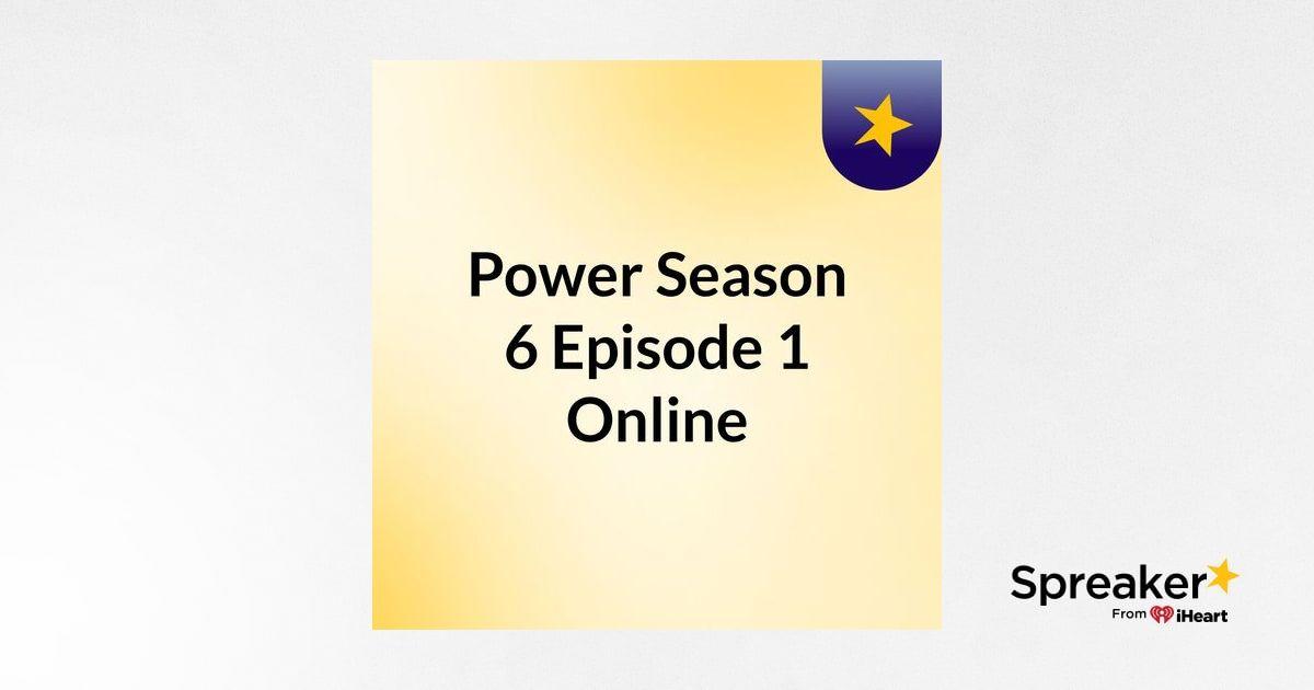 Power Season 6 Episode 1 Online