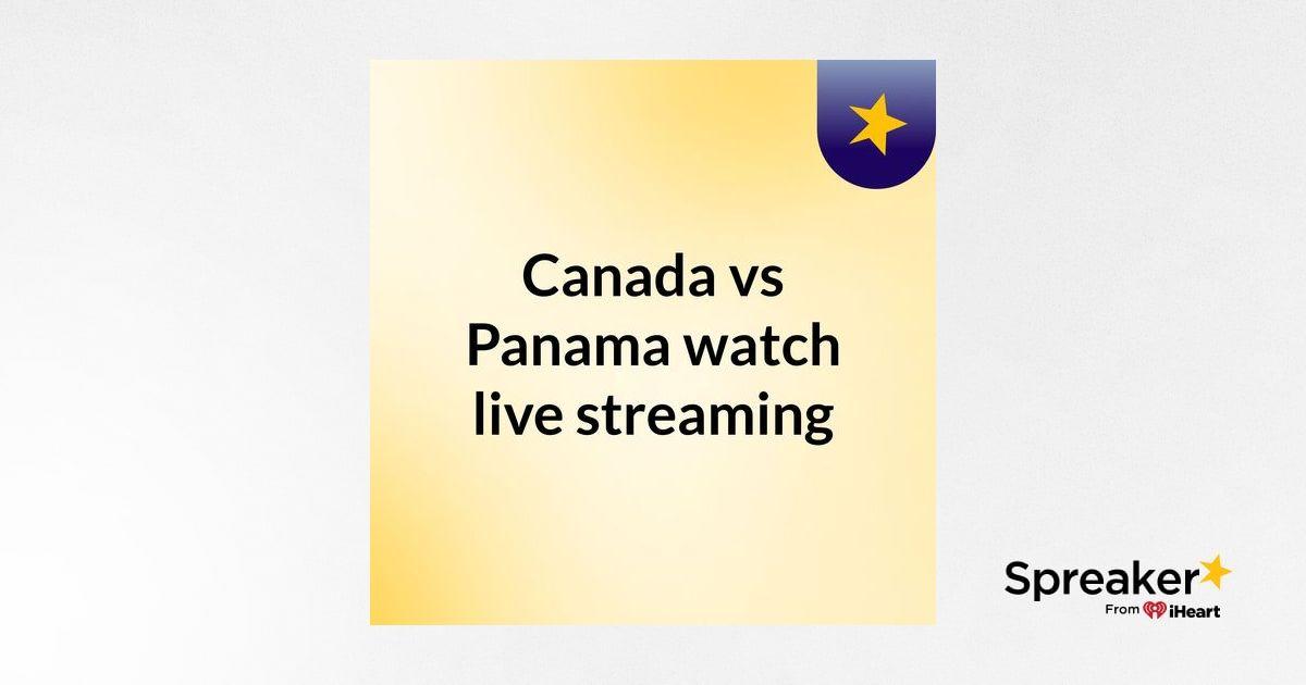 Canada vs Panama watch live streaming