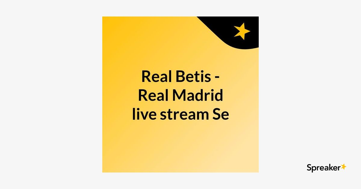 Real Betis - Real Madrid live stream Se
