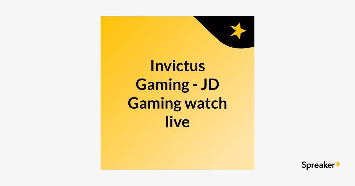 Watch Invictus Gaming - JD Gaming esports Live