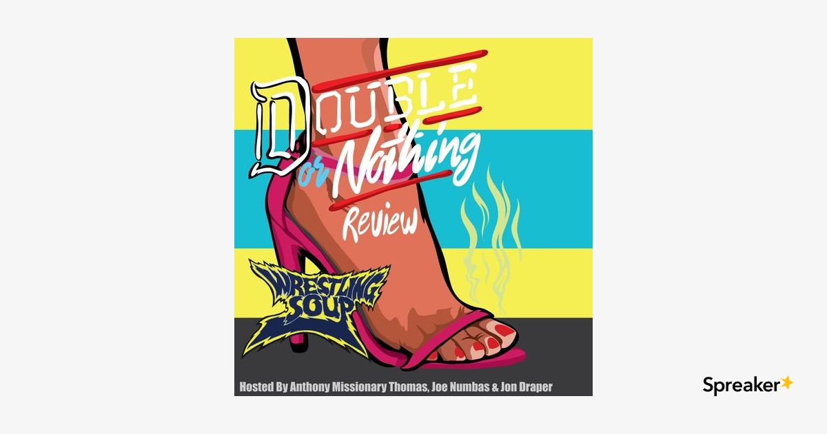 DOUBLE or NOTHING POST SHOW (Wrestling Soup 5/25/19)