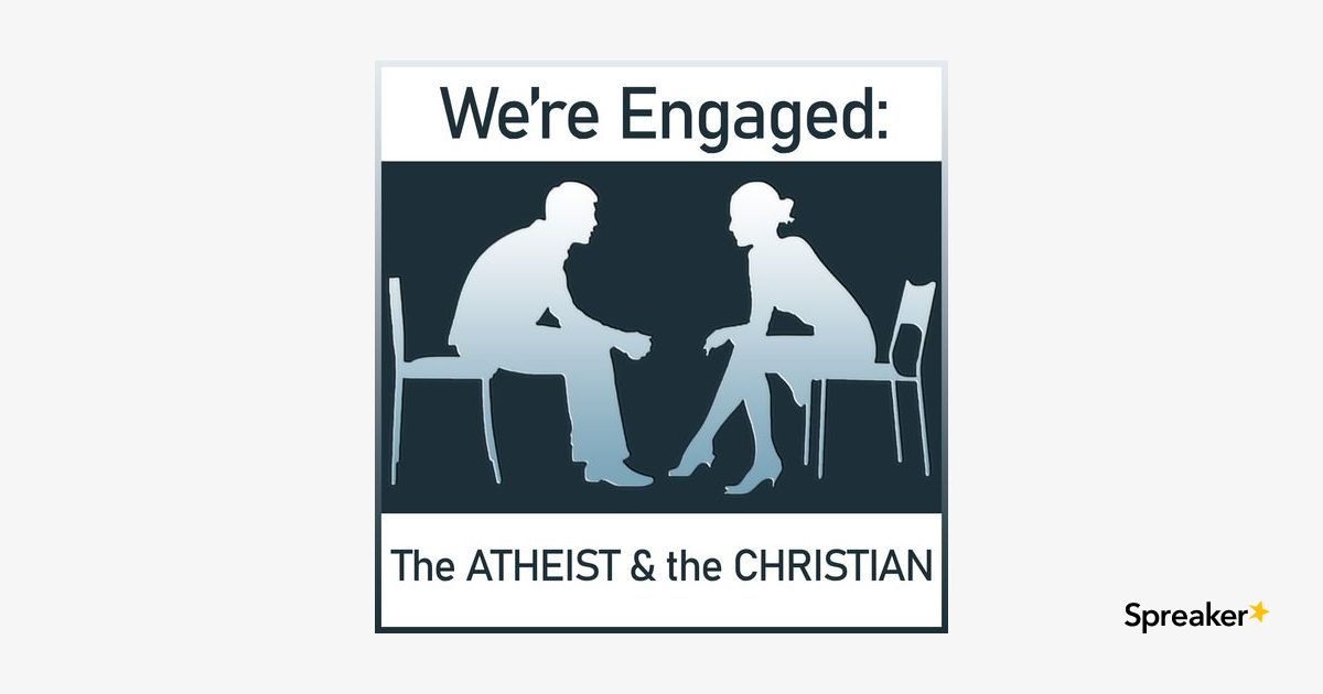 We're Engaged: The Atheist & the Christian