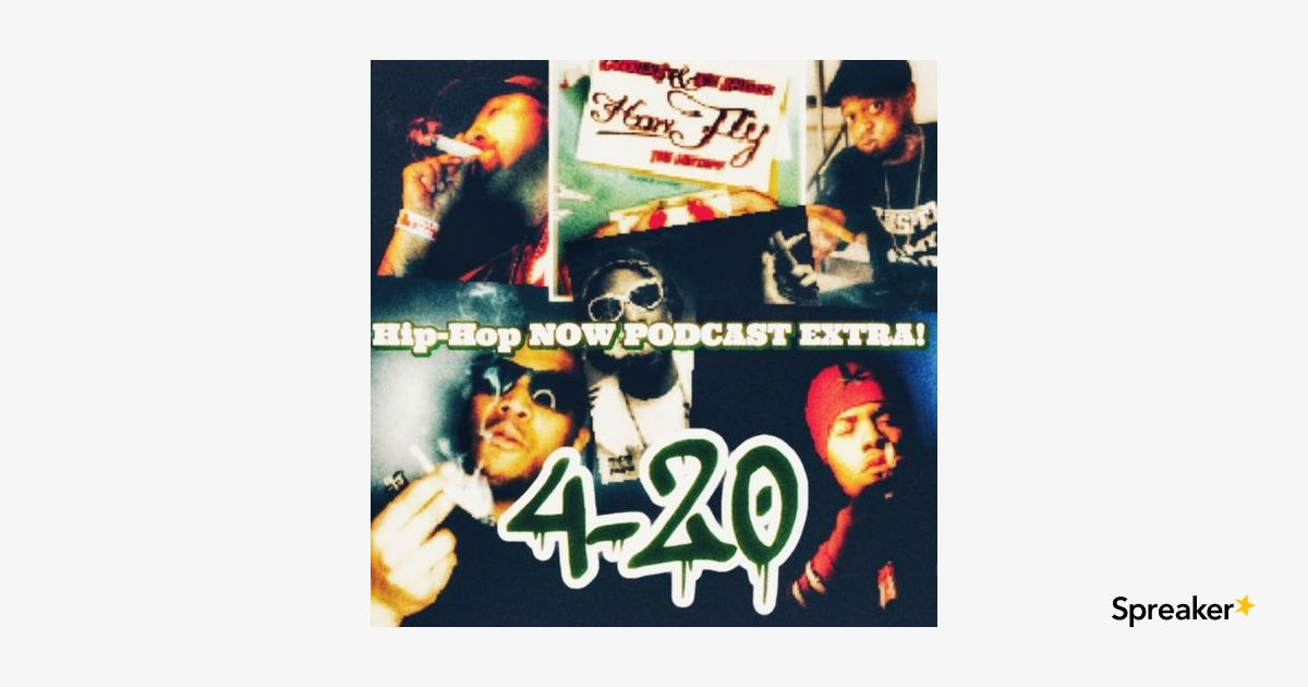 Hip Hop Now Podcast EXTRA! 4/20