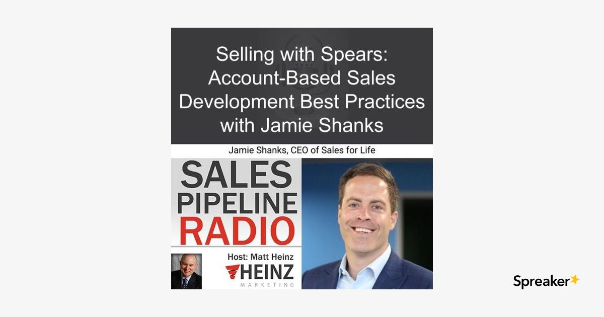 Selling with Spears: Account-Based Sales Development Best Practices with Jamie Shanks
