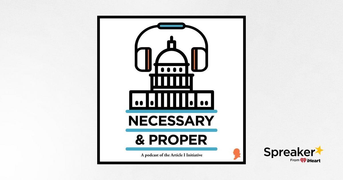 Necessary & Proper Episode 41: An Address by Congressman Andy Barr