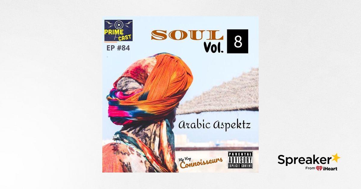 EP #84 🙏🏾 SOUL Vol. 8 (Arabic Aspektz)