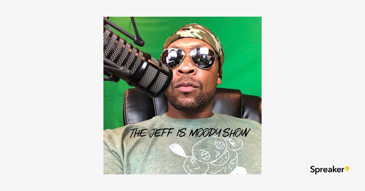 THE JEFF IS MOODY SHOW WITH DJ NATUREL: EPISODE ELEVEN 4-1-19