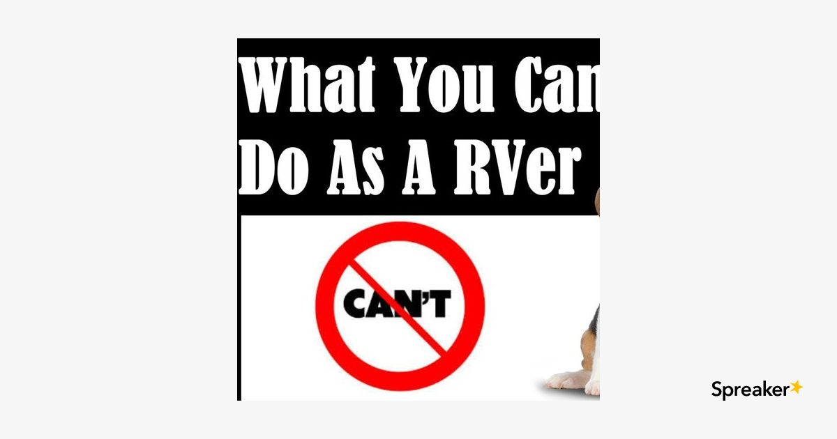What You Cannot Do As A RVer, RV Talk Radio Episode 120