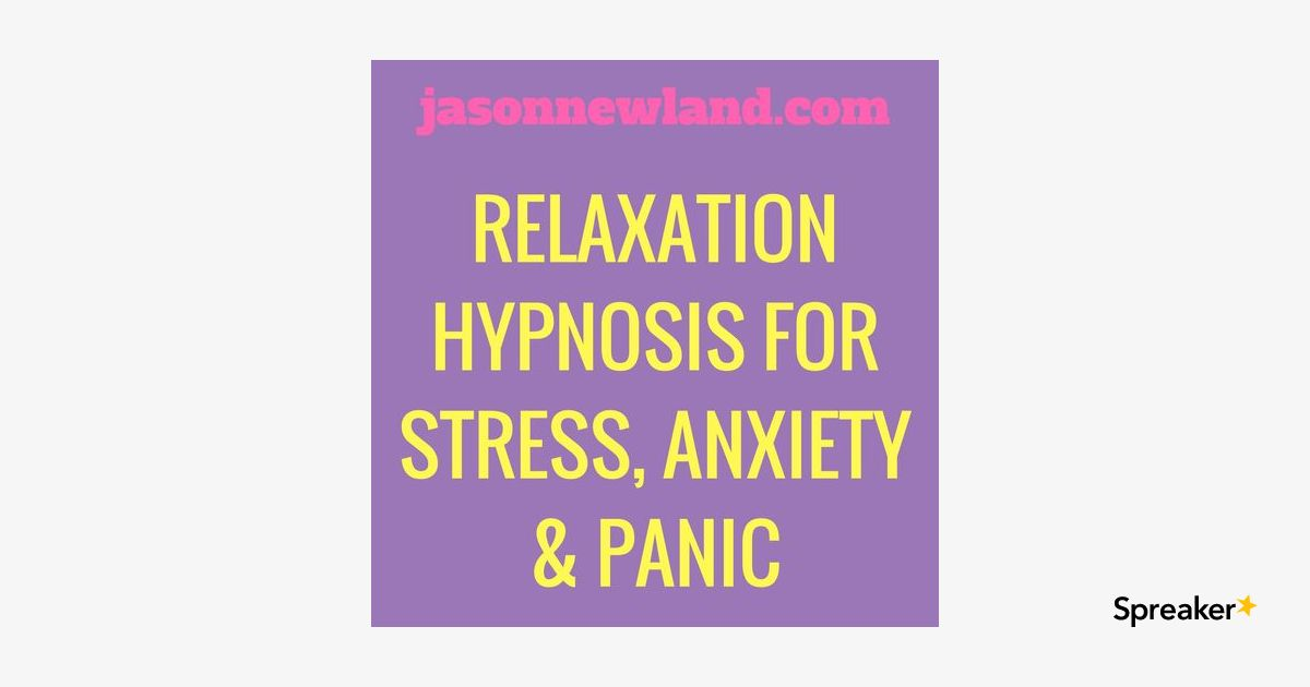 #36 Relaxation Hypnosis for Stress, Anxiety & Panic Attacks (Jason Newland) (14th June 2019)