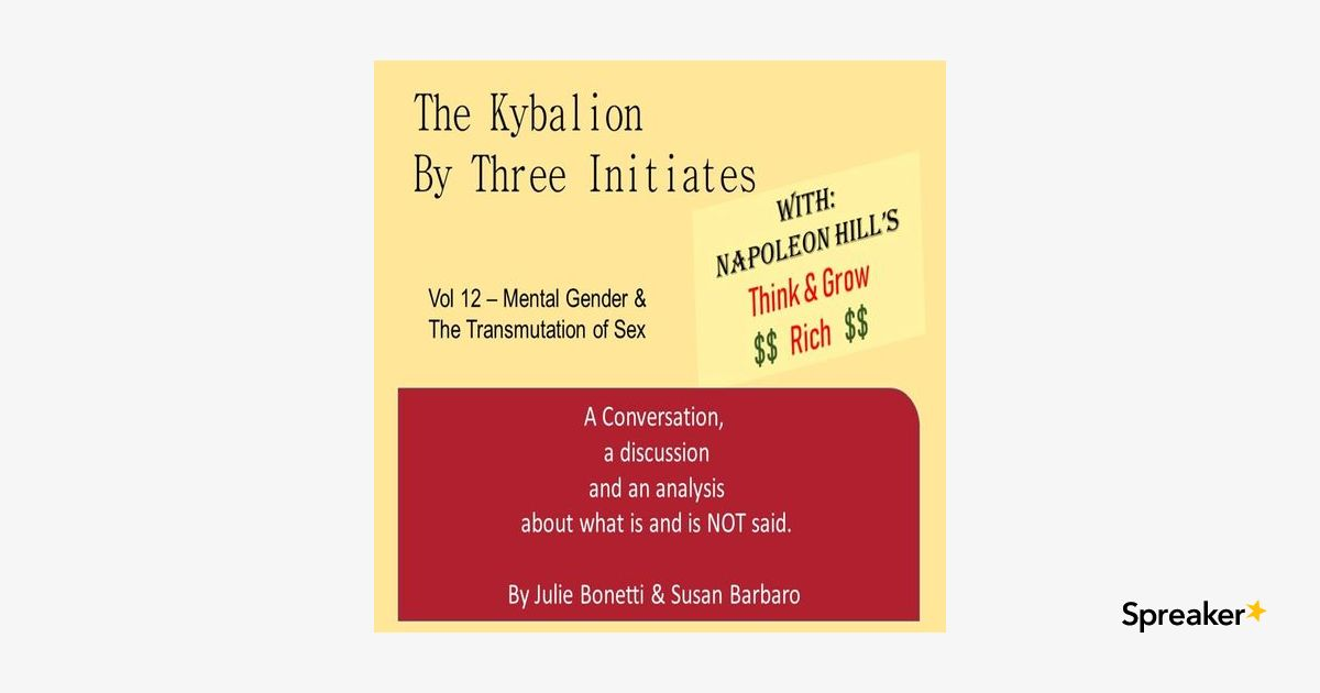 The Kybalion - Vol 12 - Mental Gender and The Transmutation of Sex