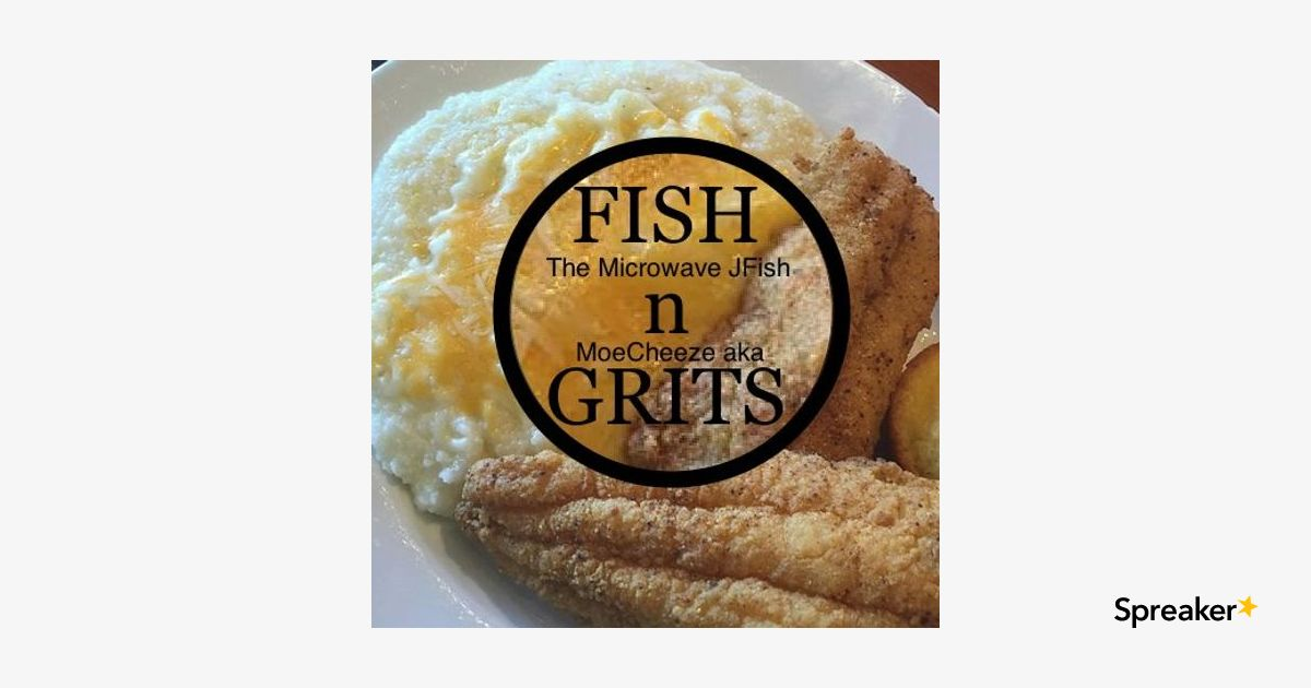 Fish and GRITS: Around the Homies