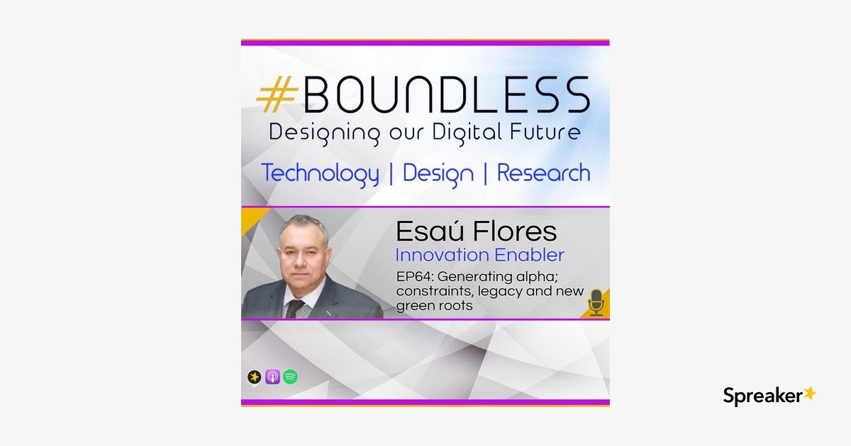 EP63: Esaú Flores, Innovation Enabler: Creating alpha; constraints, legacy and new green roots