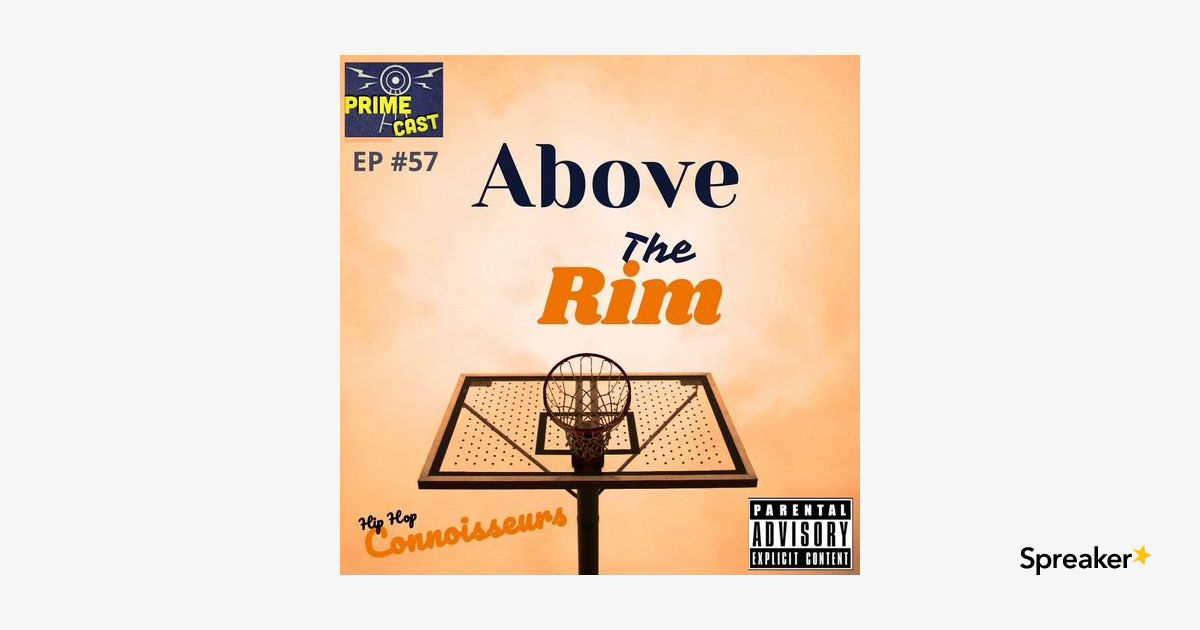EP #57 🏀 Above The Rim