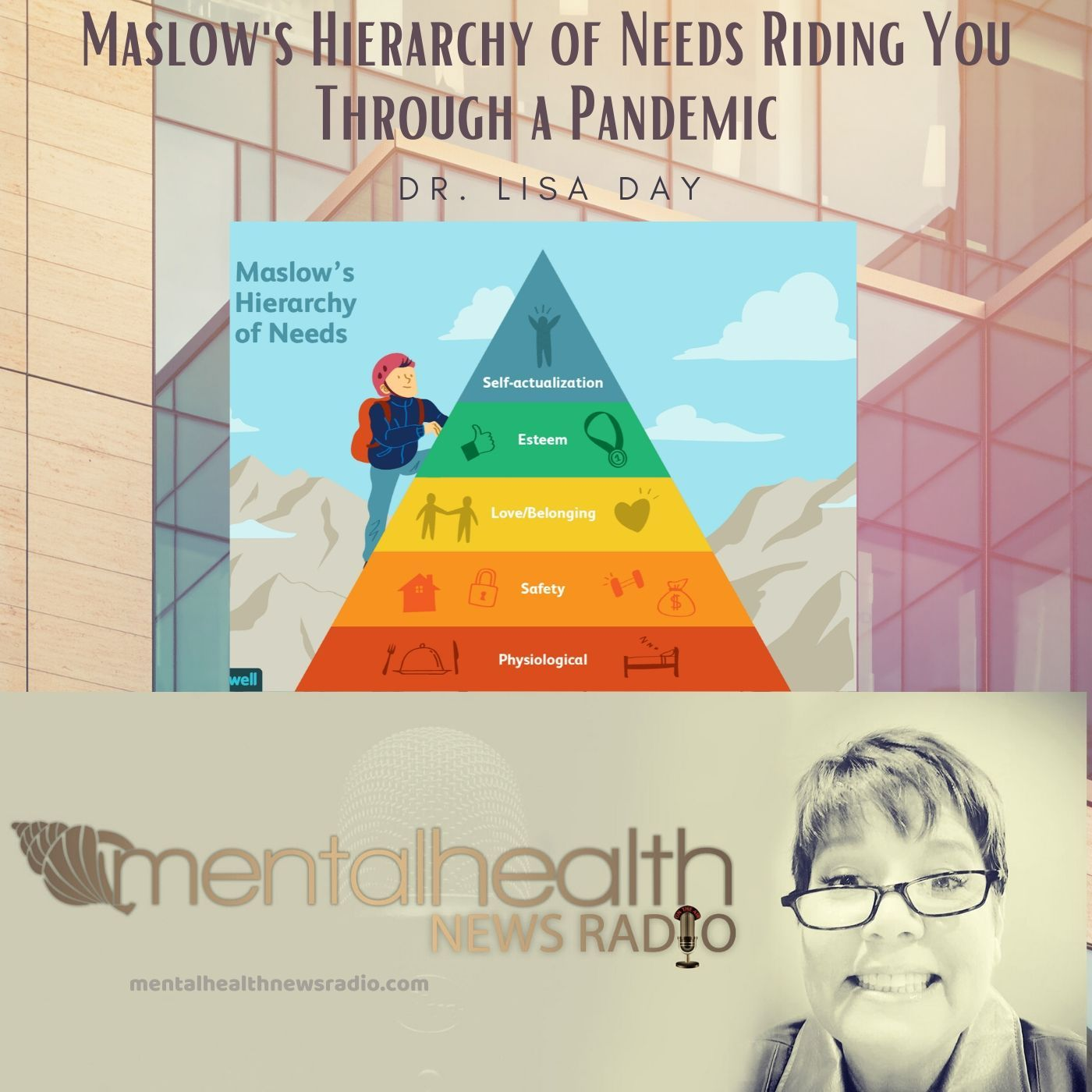 Mental Health News Radio - Maslow's Hierarchy of Needs Riding You Through a Pandemic